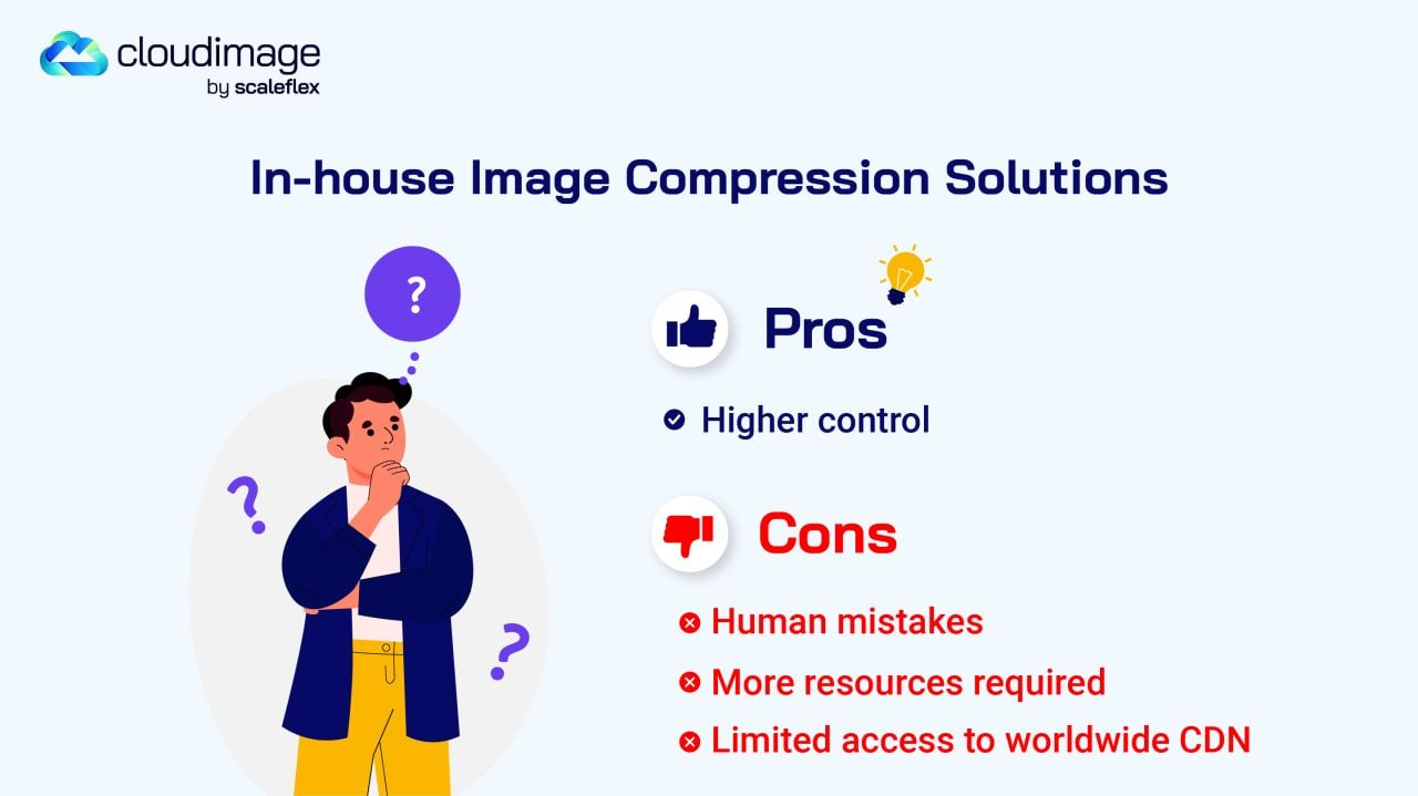 The most realizable pros point of having in-house solution is higher control. Meanwhile, nowadays, the Cons come with more human mistakes; more resources required; limited access to worldwide CDN.